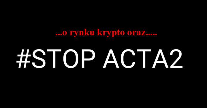 Ważny temat!: ACTA2 oraz wzrosty na rynku Krypto!