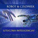 Sztuczna Inteligencja - Trzeba jej się bać czy nie!