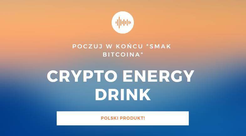 """Crypto Energy Drink. """"Znak Bitcoina"""" nabiera coraz bardziej realnego (nie wirtualnego) znaczenia."""