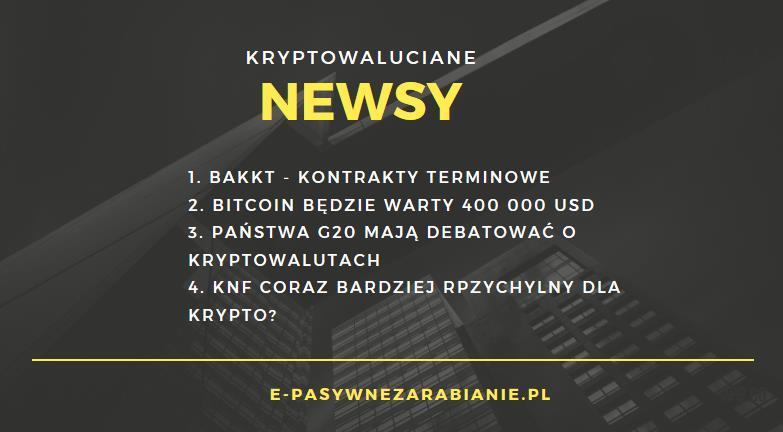 """""""Kryptowaluciane Newsy"""" - Informacje od Bakkt, Cena BTC, Państwa G20, Zmiany w KNF"""