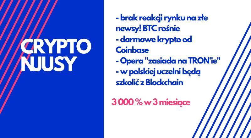 Wzrosty BTC - coraz więcej inwestorów, Coinbase Earn - giełda rozdaje krypto za free, Opera & Tron, Blockchain w polskiej uczelni