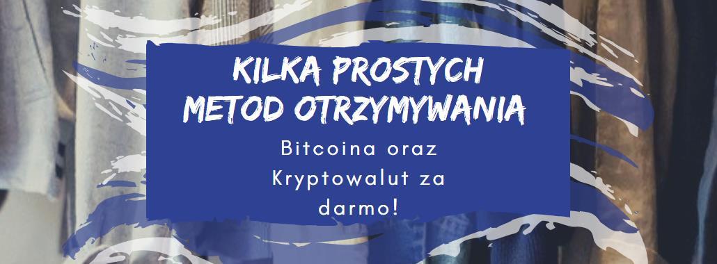 Bitcoiny, Kryptowaluty za FREE! Kilka ciekawych opcji