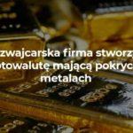 Firma Tiberius Group AG z siedzibą w Szwajcarii zamierza wprowadzić kryptowalutę wspieraną przez metale