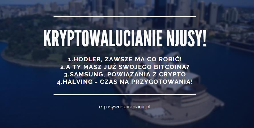Jesteś Hodlerem?! - musisz więc o tym wiedzieć, Kto ma przynajmniej 1 Bitcoina?, Samsung - otwarcie o kryptowalutach, Strategia na nadchodzący Halving!