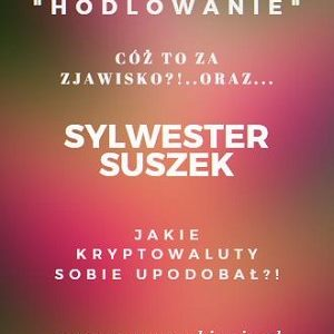 Jakie crypto hodluje Sylwester Suszek? oraz czym jest....hodlowanie kryptowalut?