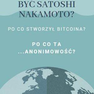 Zagadkowa postać Satoshi Nakamoto. Po co powstał BTC? Dlaczego Satoshi go stworzył?