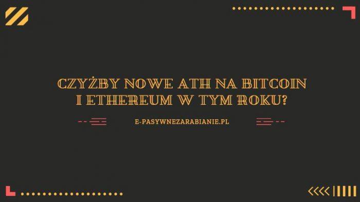Podobnie jak wiele osób, uważam że w tym roku (2020) osiągniemy nowe ATH na Bitcoinie oraz Ethereum